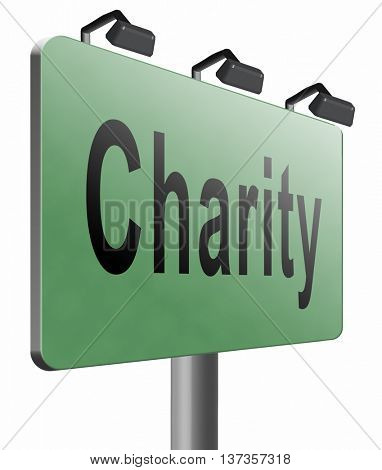 charity fund raising raise money to help donate give a generous donation or help with the fundraise gifts, road sign billboard. 3D illustration, isolated, on white