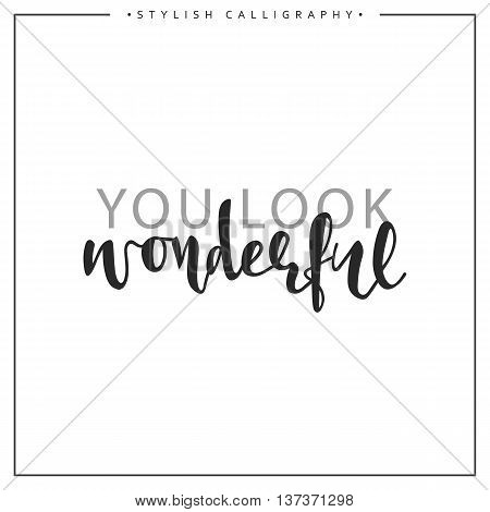 Calligraphy isolated on white background inscription phrase, You look wonderful.