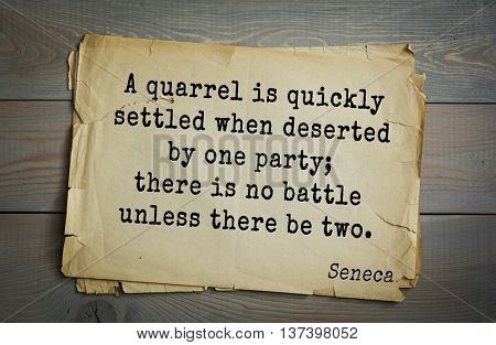 Quote of the Roman philosopher Seneca (4 BC-65 AD). A quarrel is quickly settled when deserted by one party; there is no battle unless there be two.