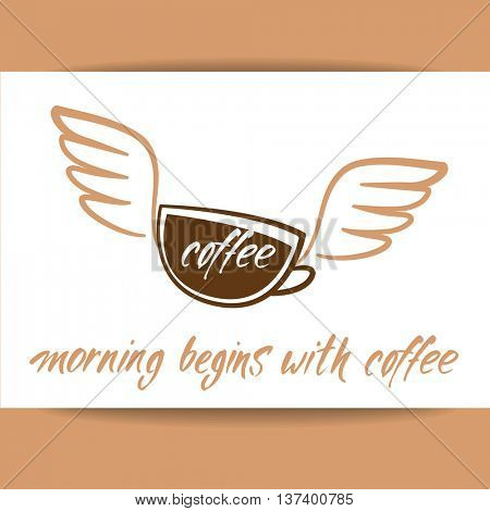 Coffee cup with wings and handwritten inscription - morning begins with coffee. Concept logo design for cafe, coffee shop. Vector Illustration.