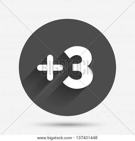 Plus three sign. Add three symbol. Three more. Circle flat button with shadow. Vector