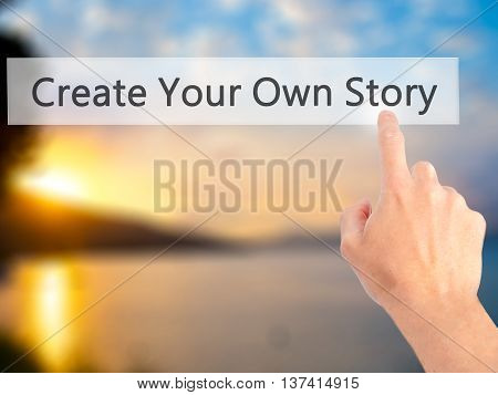 Create Your Own Story - Hand Pressing A Button On Blurred Background Concept On Visual Screen.