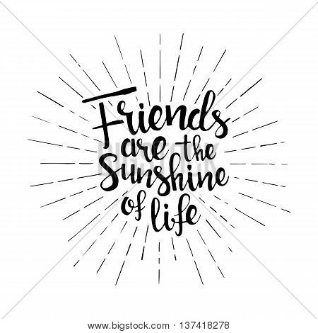 Friends are the sunshine of life handwritten lettering. Happy friendship day greeting card. Modern vector hand drawn calligraphy with sunburst isolated on white background for your design