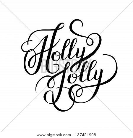 original black and white holly jolly hand written phrase, calligraphy vector illustration