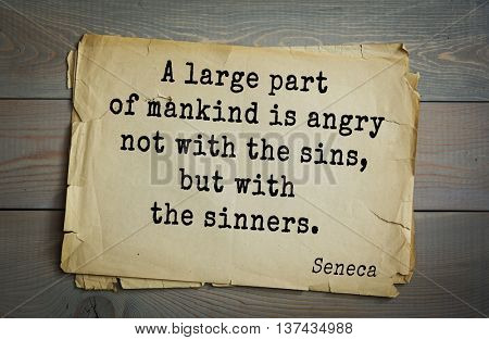 Quote of the Roman philosopher Seneca (4 BC-65 AD). A large part of mankind is angry not with the sins, but with the sinners.