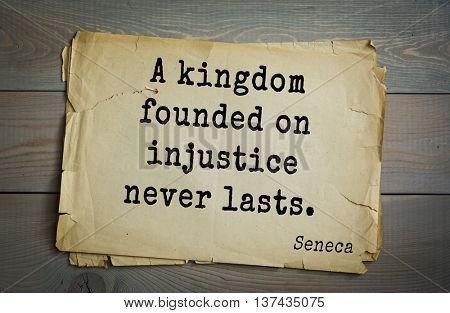 Quote of the Roman philosopher Seneca (4 BC-65 AD). A kingdom founded on injustice never lasts.