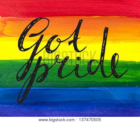 Got pride handwriting grunge inscription on watercolour rainbow background. Calligraphy lettering for banner, poster, postcard. Design for International day against homophobia. Vector illustration.