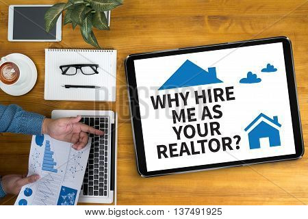 WHY HIRE ME AS YOUR REALTOR? Businessman working at office desk and using computer and objects, coffee, top view,