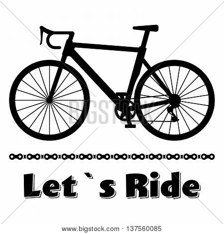 Minimalistic bike poster Let's Ride. Black road racing bicycle with a chain. Vector illustration on white background.