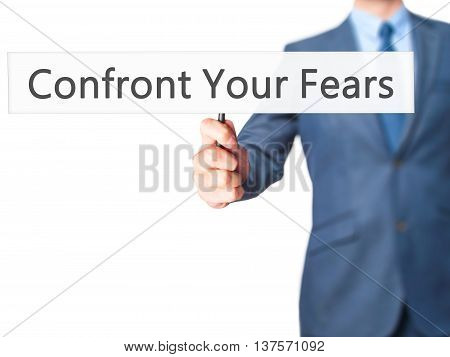 Confront Your Fears - Business Man Showing Sign
