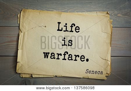 Quote of the Roman philosopher Seneca (4 BC-65 AD).  Life is warfare.