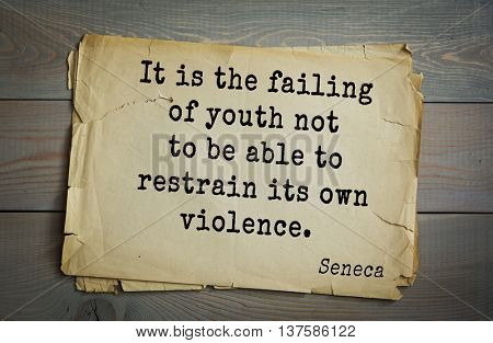 Quote of the Roman philosopher Seneca (4 BC-65 AD). It is the failing of youth not to be able to restrain its own violence.