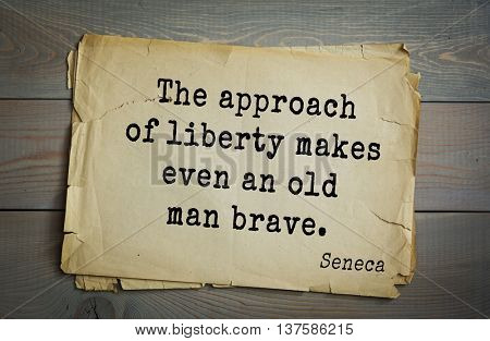 Quote of the Roman philosopher Seneca (4 BC-65 AD). The approach of liberty makes even an old man brave.