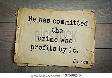 Quote of the Roman philosopher Seneca (4 BC-65 AD). He has committed the crime who profits by it.