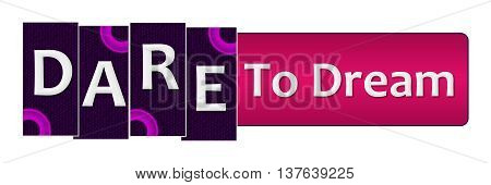 Dare to dream text alphabets written over purple pink background.