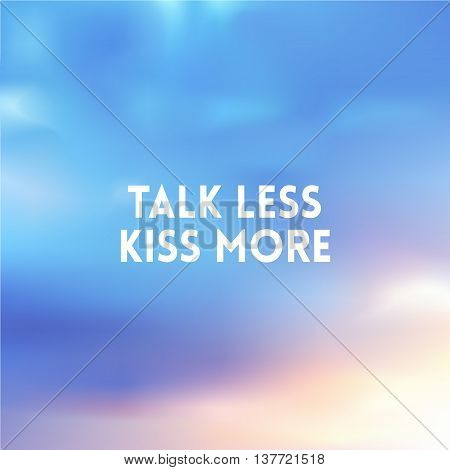 square blurred background - sunset colors With love quote - talk less kiss more