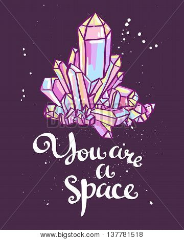 You are a space. Hand drawn calligraphic vector quote with magic crystals.