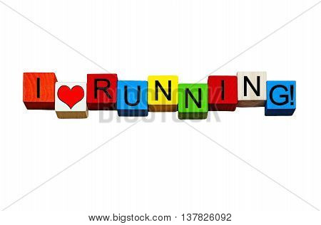I Love Running - for love of fitness, jogging, athletics, marathons and going for a run - words / sign / design - in bold letters isolated on white background.