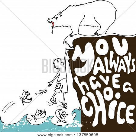 drawing man hanging on a cliff with artwork inscription: you always have a choice. motivational poster. Black and white background.