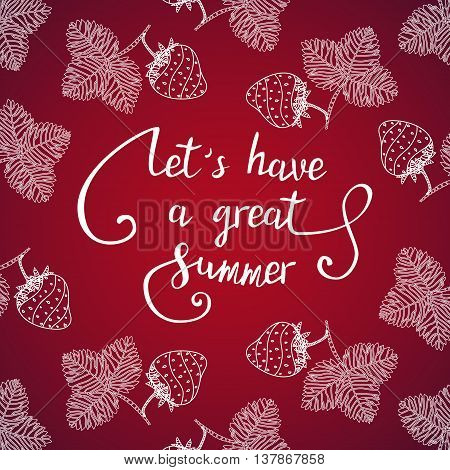 Let s have a great summer. Lettering quote on a red background with strawberries.