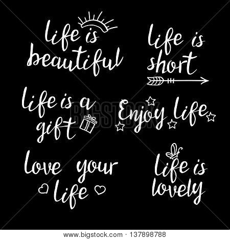 Lettering life quotes. Calligraphy Inspirational quote about life. For postcard poster graphic design. Life is beautiful, short, lovely. Enjoy and love your life. Life is a gift.