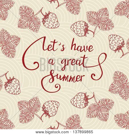 Let's have a great summer. Lettering quote on a red background with strawberries.