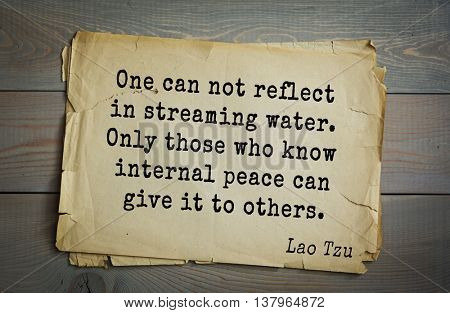 Lao Tzu (ancient Chinese philosopher VI-B BC. E) the citation. One can not reflect in streaming water. Only those who know internal peace can give it to others.
