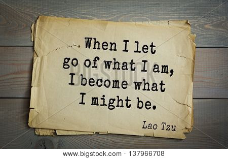 Lao Tzu (ancient Chinese philosopher VI-B BC. E) the citation. When I let go of what I am, I become what I might be.