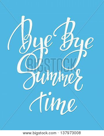 Bye Bye Summer time lettering. Calligraphy end of summer postcard or poster graphic design typography element. Hand written card. Back to school. Autumn Fall Cute simple vector sign.