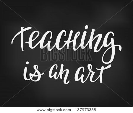 Teaching is an art Positive quote lettering. Calligraphy postcard or poster graphic design typography element. Hand written vector postcard. Back to school