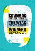 Cowards Never Start The Weak Never Finish Winners Never Quit. Inspiring Creative Motivation Quote Po poster
