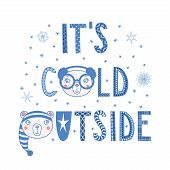 Hand Drawn Typographic Poster With Text Its Cold Outside, Snowflakes, Cute Funny Bear Faces In Hats poster