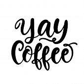 Yay Coffee Hand Written Lettering. Funny Creative Phrase For Social Media Post, Tee Shirt, Mug Print poster