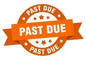 Past Due Ribbon. Past Due Round Orange Sign. Past Due poster