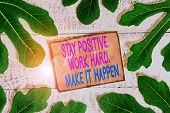 Writing Note Showing Stay Positive Work Hard Make It Happen. Business Photo Showcasing Inspiration M poster