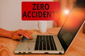 Text Sign Showing Zero Accidents. Conceptual Photo Important Strategy For Preventing Workplace Accid poster