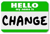 The words Hello My Name is Change on a green namtag sticker, symbolizing an opportunity for changing