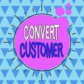 Text Sign Showing Convert Customer. Conceptual Photo The Percentage Of Visitors Who Take The Desired poster