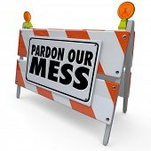 Pardon Our Mess Under Construction Sign
