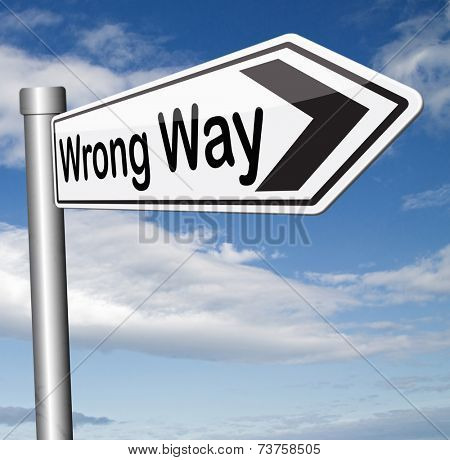 wrong way big mistake turn back warning wrong decision