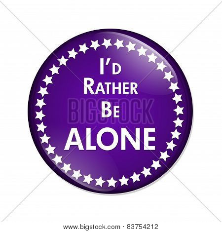 I'd Rather Be Alone Button