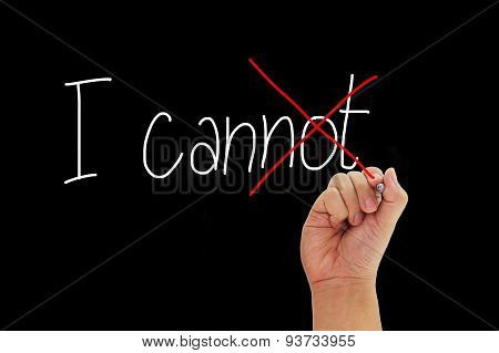 Hand With Pen Writing I Cannot To Give Positive Thinking And Motivation Isolated On Black Background