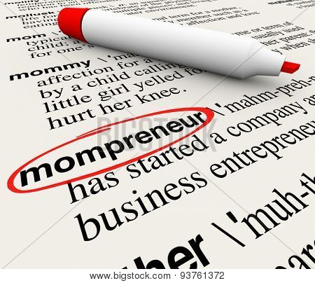 Mompreneur word circled in a dictionary with words explaining definition of mother working at home as entrepreneur on a new business start up