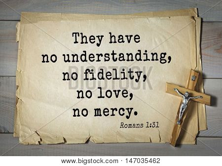 TOP-150 Bible Verses about Love.They have no understanding, no fidelity, no love, no mercy.
