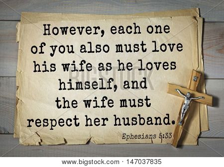 TOP-150 Bible Verses about Love.However, each one of you also must love his wife as he loves himself, and the wife must respect her husband.