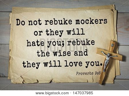 TOP-150 Bible Verses about Love.Do not rebuke mockers or they will hate you; rebuke the wise and they will love you.