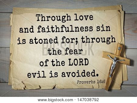 TOP-150 Bible Verses about Love.Through love and faithfulness sin is atoned for; through the fear of the LORD evil is avoided.