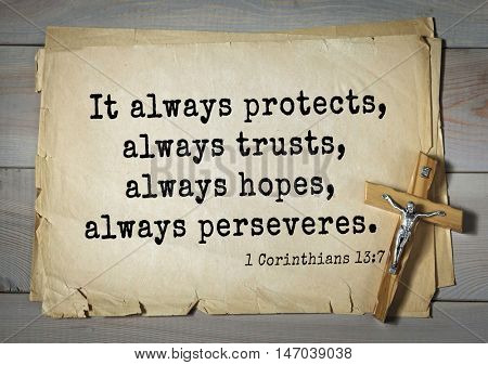 TOP-150 Bible Verses about Love.It always protects, always trusts, always hopes, always perseveres.