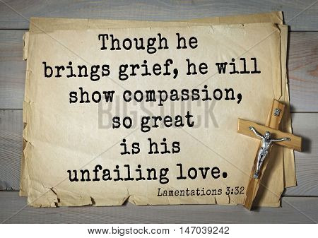 TOP-150 Bible Verses about Love.Though he brings grief, he will show compassion, so great is his unfailing love.