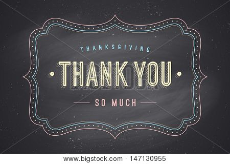 Old vintage frame with text Thank You so much. Greeting card with old frame for Thanksgiving Day. Antique and baroque frame with Thank you on chalkboard background. Vector Illustration